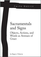 Faith Basics: Sacramentals and Signs. Objects, Actions, and Words as Avenues of Grace eBook