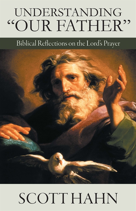 """Understanding """"Our Father"""": Biblical Reflections on the Lord's Prayer"""