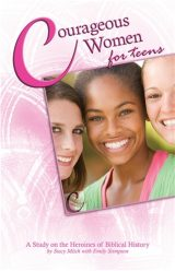 Courageous Women for Teens: A Study on the Heroines of Biblical History
