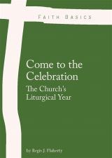 Faith Basics: Come to the Celebration. The Church's Liturgical Year eBook