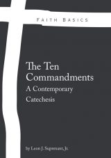 Faith Basics: The Ten Commandments. A Contemporary Catechesis eBook