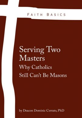 Faith Basics: Serving Two Masters. Why Catholics Still Can't Be Masons eBook