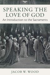 Speaking the Love of God: An Introduction to the Sacraments