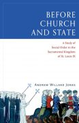 Before Church and State: A Study of Social Order in the Sacramental Kingdom of St. Louis IX