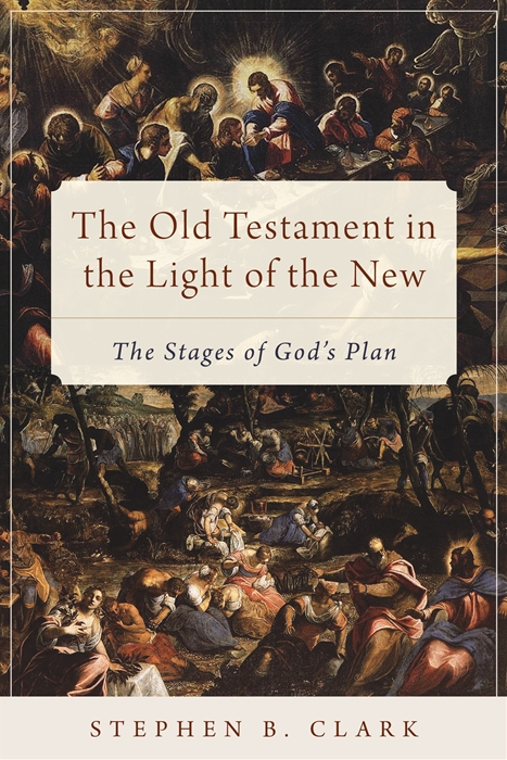 The Old Testament in the Light of the New: The Stages of God's Plan