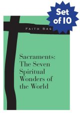 Set of 10 Faith Basics: Sacraments: The Seven Spiritual Wonders of the World