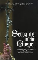 Servants of the Gospel: Essays by American Bishops on Their Role as Shepherds of the Church