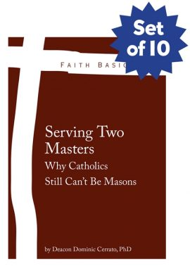 Set of 10 Faith Basics: Serving Two Masters. Why Catholics Still Can't Be Masons