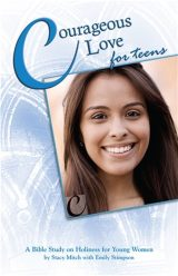 Courageous Love for Teens: A Bible Study on Holiness for Young Women