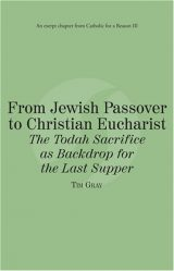 From Jewish Passover to Christian Eucharist The Todah Sacrifice as Backdrop for the Last Supper eBook