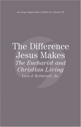 The Difference Jesus Makes The Eucharist and Christian Living eBook