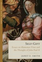 Self Gift_Essays on Humanae Vitae and the Thought of John Paul II_frontCVR