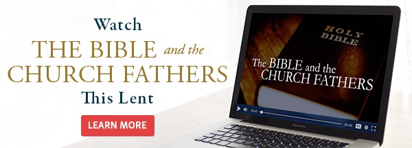 Watch the Bible and the Church Fathers This Lent